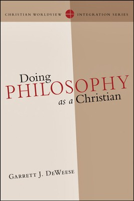 Doing Philosophy as a Christian - PDF Download  [Download] -     By: Garrett J. DeWeese