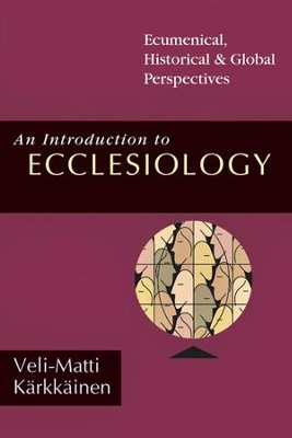 An Introduction to Ecclesiology: Ecumenical, Historical & Global Perspectives - PDF Download  [Download] -     By: Veli-Matti Karkkainen
