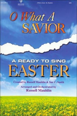 Oh What A Savior: Easter Musical Songbook   -     By: Russell Mauldin
