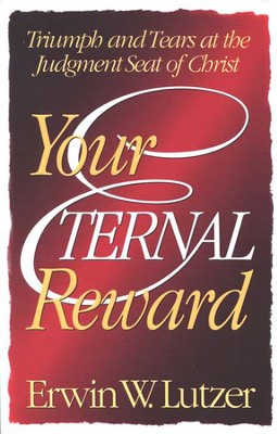 Your Eternal Reward: Triumph & Tears at the Judgment Seat of Christ  -     By: Erwin W. Lutzer