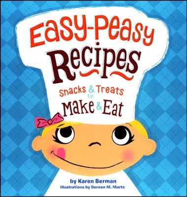 Easy-Peasy Recipes: Snacks and Treats to Make and Eat   -     By: Karen Berman