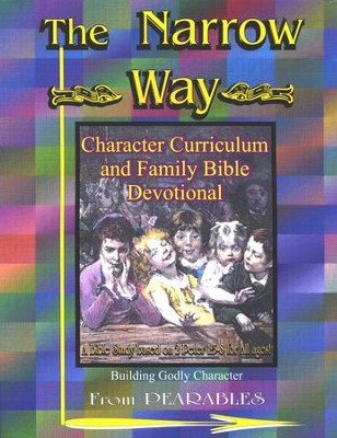 The Narrow Way: Character Curriculum and Family Bible Devotional  -