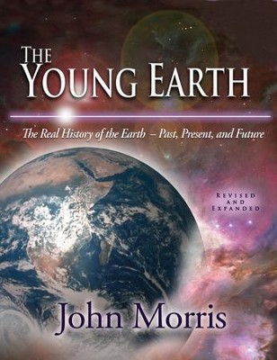 Young Earth, The: The Real History of the Earth - Past, Present, and Future - PDF Download  [Download] -     By: John Morris
