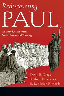 Rediscovering Paul: An Introduction to His World, Letters and Theology - PDF Download  [Download] -     Edited By: David B. Capes, Rodney Reeves, E. Randolph Richards     By: David B. Capes(Eds.), Rodney Reeves(Eds.) & E.Randolph Richards(Eds.)