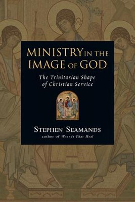 Ministry in the Image of God: The Trinitarian Shape of Christian Service - PDF Download  [Download] -     By: Stephen Seamands
