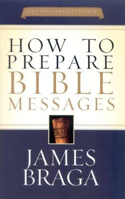 How to Prepare Bible Messages, Revised   -     By: James Braga
