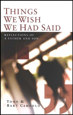 Things We Wish We Had Said: Reflections of a Father and Son  -     By: Tony Campolo