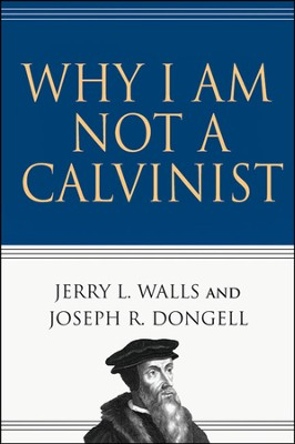 Why I Am Not a Calvinist - PDF Download  [Download] -     By: Jerry L. Walls, Joseph R. Dongell