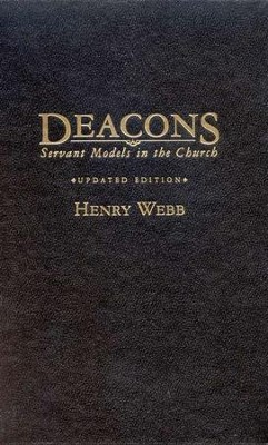Deacons: Servant Models in the Church, Updated Edition  -     By: Henry Webb