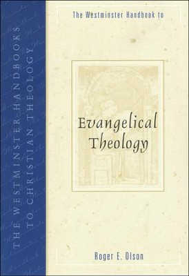 Westminster Handbook to Evangelical Theology  -     By: Roger E. Olson