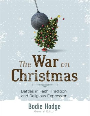 War on Christmas, The: Battles in Faith, Tradition, and Religious Expression - PDF Download  [Download] -     By: Bodie Hodge