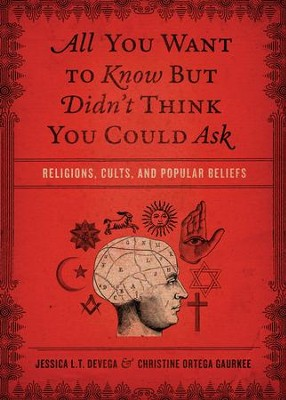 All You Want to Know But Didn't Think You Could Ask: Religions, Cults, and Popular Beliefs - eBook  -     By: Jessica deVega