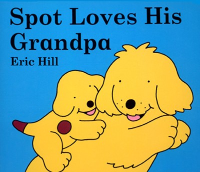 Spot Loves His Grandpa  -     By: Eric Hill
