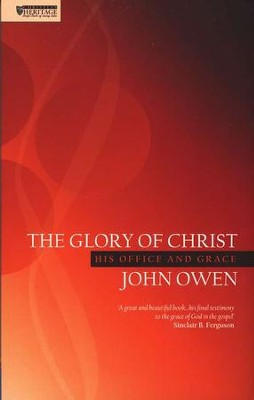 Glory of Christ: A Puritan's View on the Beauty of the Saviour  -     By: John Owen