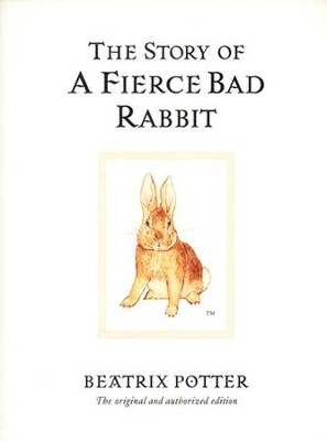 The Story of a Fierce Bad Rabbit  -     By: Beatrix Potter