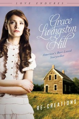 Re-Creations - eBook  -     By: Grace Livingston Hill