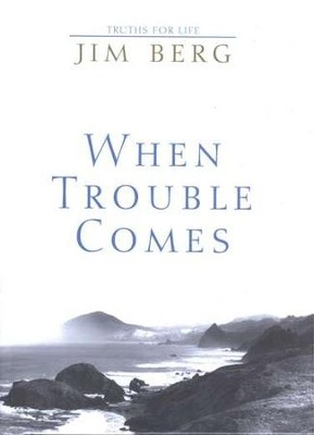 When Trouble Comes   -     By: Jim Berg