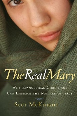 The Real Mary: Why Evangelical Christians Can Embrace the Mother of Jesus - eBook  -     By: Scot McKnight