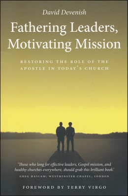 Fathering Leaders, Motivating Mission: Restoring the Role of the Apostle in Today's Church  -     By: David Devenish