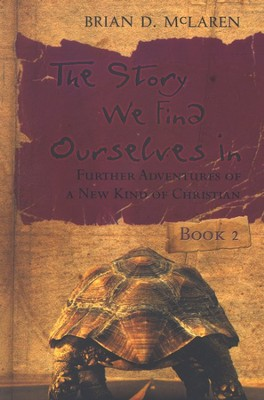 The Story We Find Ourselves In: Further Adventures of a New Kind of Christian  -     By: Brian D. McLaren