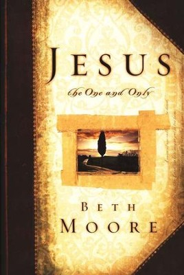 Jesus, the One and Only   -     By: Beth Moore