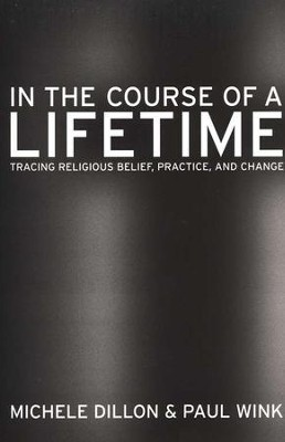 In the Course of a Lifetime: Tracing Religious Belief, Practice, and Change  -     By: Michele Dillon, Paul Wink