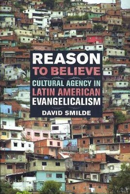 Reason to Believe: Cultural Agency in Latin American Evangelicalism  -     By: David Smilde