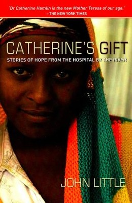 Catherine's Gift: Stories of Hope from the Hospital by the River  -     By: John Little