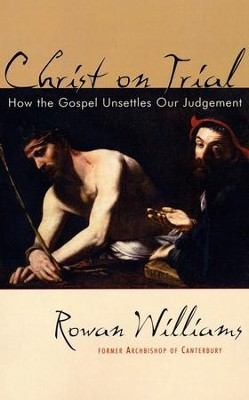 Christ on Trial: How the Gospel Unsettles Our Judgment   -     By: Rowan Williams