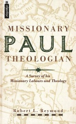 Paul, Missionary Theologian: A Survey of His Theology   -     By: Robert L. Reymond