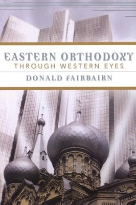 Eastern Orthodoxy through Western Eyes  -     By: Donald Fairbairn