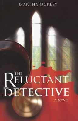 The Reluctant Detective, Faith Morgan Mystery Series #1   -     By: Martha Ockley