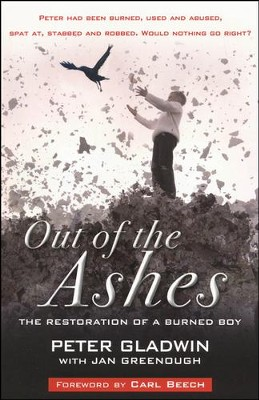 Out of the Ashes: The Restoration of a Burned Boy  -     By: Peter Gladwin