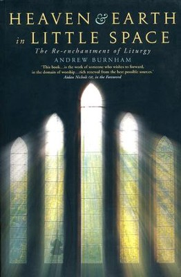 Heaven and Earth in Little Space: The Re-enchantment of Liturgy  -     By: Andrew Burnham
