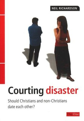 Courting Disaster: Should Christians and Non-Christians Date Each Other?  -     By: Neil Richardson