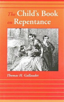 The Child's Book on Repentance   -     By: Thomas H. Gallaudet