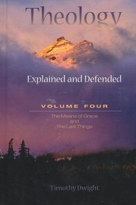Theology Explained and Defended Volume 4  -     By: Timothy Dwight