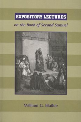 Expository Lectures on the Book of 2nd Samuel  -     By: William G. Blaikie
