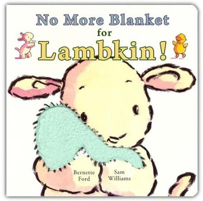 No More Blanket for Lambkin!  -     By: Bernette Ford     Illustrated By: Sam Williams