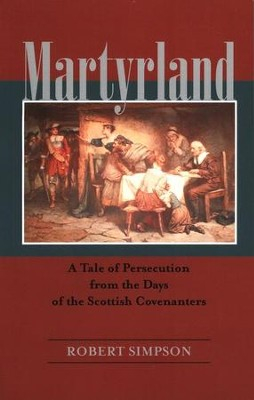 Martyrland: A Tale of Persecution from the Days of the Scottish Covenanters  -     By: Robert Simpson