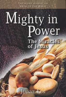 Mighty in Power: The Miracles of Jesus  -     By: Jeanne Kun