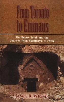 From Toronto to Emmaus: The Journey from Skepticism to Faith  -     By: James R. White