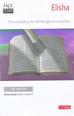 Face2face Elisha: Encountering the Messenger of Salvation  -     Edited By: Simon J. Robinson     By: Jim Winter