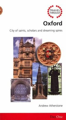 Travel Through Oxford: City of Saints, Scholars, and Dreaming Spires  -     By: Andrew Atherstone
