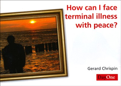 How Can I Face Terminal Illness with Peace? 10 Pack   -     By: Gerard Chrispin