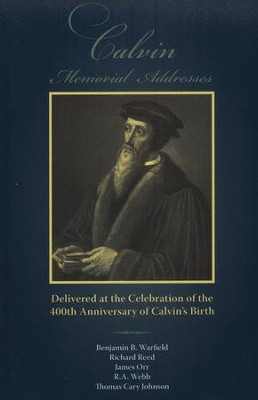 Calvin Memorial Addresses: 400th Anniversary of Calvin's Birth  -     By: Benjamin Warfield