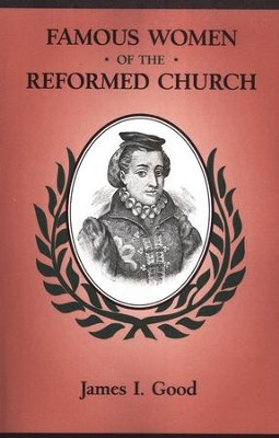 Famous Women of the Reformed Church  -     By: James I. Good