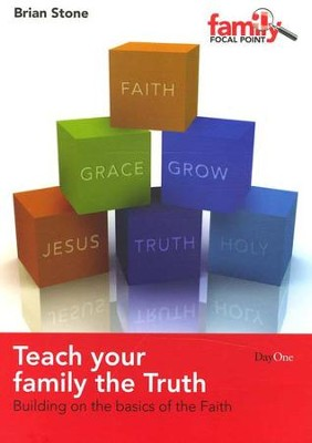 Teach Your Family the Truth: Building on the Basics of The Faith  -     By: Brian Stone