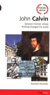 Travel with Calvin: Geneva's Minister Whose Thinking Changed The World (proposed)  -     By: Ken Brownell