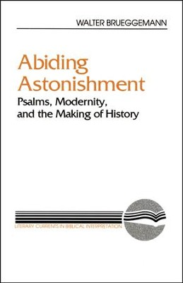 Abiding Astonishment: Psalms, Modernity, & the Making of History  -     By: Walter Brueggemann